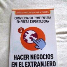 Libros de segunda mano: HACER NEGOCIOS EN EL EXTRANJERO CONVIERTA SU PYME EN UNA EMPRESA EXPORTADORA - GUIAS PRACTICAS PYMES. Lote 88170500
