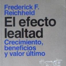 Libros de segunda mano: EL EFECTO LEALTAD CRECIMIENTO BENEFICIOS Y VALOR ÚLTIMO. FREDERICK F REICHHELD. . Lote 88178272