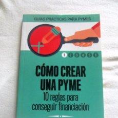 Libros de segunda mano: COMO CREAR UNA PYME 10 REGLAS PARA CONSEGUIR FINANCIACION - GUIAS PRACTICAS PYMES. Lote 88178848