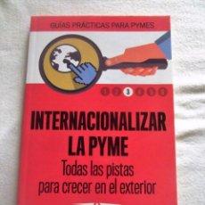 Libros de segunda mano: INTERNACIONALIZAR LA PYME TODAS LAS PISTAS PARA CRECER EN EL EXTERIOR - GUIAS PRACTICAS PYMES. Lote 88179808