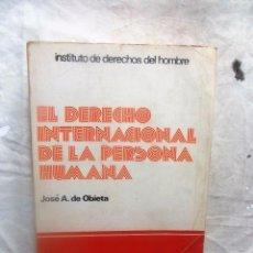 Libros de segunda mano: EL DERECHO INTERNACIONAL DE LA PERSONA HUMANA DE JOSE A. DE OBIETA . Lote 90556050