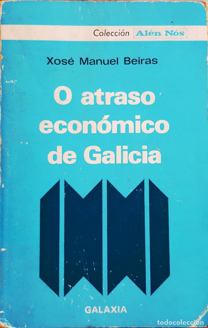 O ATRASO ECONÓMICO DE GALICIA. ECONOMÍA. XOSE MANUEL BEIRAS (Libros de Segunda Mano - Ciencias, Manuales y Oficios - Derecho, Economía y Comercio)