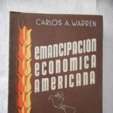 Libros de segunda mano: EMANCIPACIÓN ECONÓMICA AMERICANA. TOMO I. CARLOS A. WARREN. FOTO DE PERÓN. 600 PÁGINAS. 1948. Lote 93788490