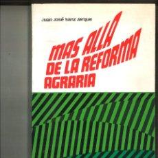 Libros de segunda mano: MAS ALLÁ DE LA REFORMA AGRARIA. JUAN JOSÉ SANZ JARUQE. Lote 94364266