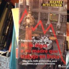 Libros de segunda mano: NO,DIGAS A MI MADRE QUE TRABAJO,EN BOLSA. FRANCISCO ÁLVAREZ MOLINA. Lote 95139846