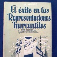 Libros de segunda mano: EL ÉXITO EN LAS REPRESENTACIONES MERCANTILES. ALBERTO MUÑOZ. A. BRUGUER EDITOR. LIBRO COMERCIAL 1950. Lote 95151259