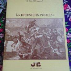 Libros de segunda mano: C. SALIDO VALLE - LA DETENCION POLICIAL - J.M. BOSCH EDITOR 1997. Lote 95465131