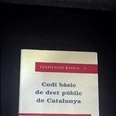 Libros de segunda mano: CODI BASIC DE DRET PUBLIC DE CATALUNYA.LEGISLACIO BASICA 1. Lote 95820011
