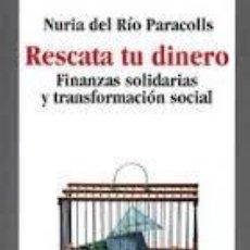 Libros de segunda mano: RESCATA TU DINERO, FINANZAS SOLIDARIAS Y TRANSFORMACIÓN SOCIAL,NURIA DEL RIO PARACOLLS. Lote 97837811