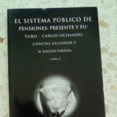 Libros de segunda mano: EL SISTEMA PÚBLICO DE PENSIONES: PRESENTE Y FUTURO. Lote 98085991