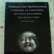 Libros de segunda mano: FORMACIÓN PROFESIONAL Y EMPLEO: LA CONSTRUCCION DE UN NUEVO MODELO. Lote 98086063