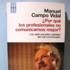 Libros de segunda mano: ¿POR QUÉ LOS PROFESIONALES NO COMUNICAMOS MEJOR? (MANUEL CAMPO VIDAL) RBA. COMUNICACIÓN PERIODISMO. Lote 98619919
