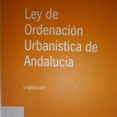 Libros de segunda mano: LEY DE ORDENACION URBANISTICA DE ANDALUCIA LEGISLACION 1 EDICION 2003. Lote 98893719