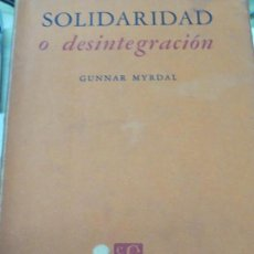 Libros de segunda mano: SOLIDARIDAD O DESINTEGRACIÓN GUNNAR MYRDAL FONDO DE CULTURA ECONOMICA 1ª EDICIÓN 1956. Lote 103689151