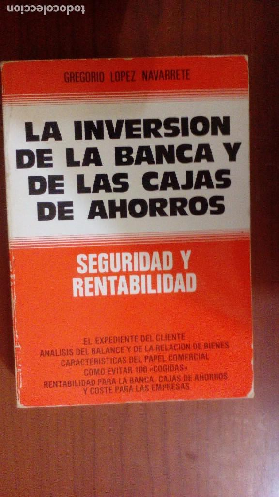 LA INVERSIÓN DE LA BANCA Y DE LAS CAJAS DE AHORROS. SEGURIDAD Y RENTABILIDAD. (Libros de Segunda Mano - Ciencias, Manuales y Oficios - Derecho, Economía y Comercio)