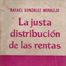 Libros de segunda mano: LA JUSTA DISTRIBUCIÓN DE LAS RENTAS. RAFAEL GONZÁLEZ MORALEJO. IMPRENTA SÁEZ, 1958. Lote 104977367