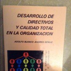 Libros de segunda mano: DESARROLLO DE DIRECTIVOS Y CALIDAD TOTAL EN LA ORGANIZACION (ADOLFO BLANCO / ANDRES SENLLE). Lote 131616973