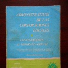 Libros de segunda mano: ADMINISTRATIVOS DE LAS CORPORACIONES LOCALES - CONTESTACIONES AL PROGRAMA OFICIAL (7W). Lote 108708131