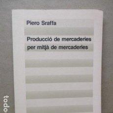 Libros de segunda mano: PRODUCCIÓ DE MERCADERIES PER MITJÀ DE MERCADERIES PIERO SRAFFA ED 62 CLÀSSICS DEL PENSAMENT MODERN. Lote 263100240