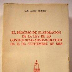 Libri di seconda mano: EL PROCESO DE ELABORACIÓN DE LA LEY DE LO CONTENCIOSO-ADMINISTRATIVO DE 13-09-1888, MARTIN REBOLLO. Lote 110100039