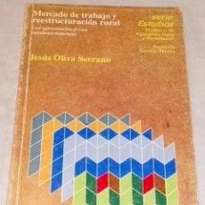Libros de segunda mano: MERCADO DE TRABAJO Y REESTRUCTURACIÓN RURAL; JESÚS OLIVA SERRANO - 1995. Lote 111583207