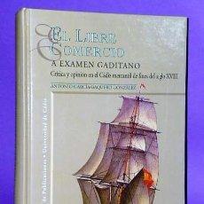Libros de segunda mano: EL LIBRE COMERCIO A EXAMEN GADITANO.. Lote 112078827