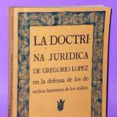 Libros de segunda mano: LA DOCTRINA JURÍDICA DE GREGORIO LÓPEZ EN LA DEFENSA DE LOS DERECHOS HUMANOS DE LOS INDIOS.. Lote 112744279