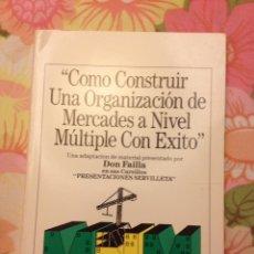 Libros de segunda mano: CÓMO CONSTRUIR UNA ORGANIZACIÓN DE MERCADES A NIVEL MÚLTIPLE CON ÉXITO (DON FAILLA). Lote 113214536