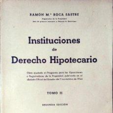 Libros de segunda mano: INSTITUCIONES DE DERECHO HIPOTECARIO : TOMO II / RAMÓN Mª ROCA SASTRE. BOSCH, 1946. Lote 113771491
