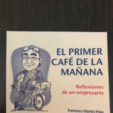 Libros de segunda mano: FRANCISCO MARTÍN FRÍAS. EL PRIMER CAFÉ DE LA MAÑANA, REFLEXIONES DE UN EMPRESARIO. ED. GESTIÓN 2000. Lote 114121611