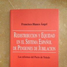 Libros de segunda mano: REDISTRIBUCIÓN Y EQUIDAD EN EL SISTEMA ESPAÑOL DE PENSIONES DE JUBILACIÓN (FRANCISCO BLANCO ÁNGEL). Lote 114620722
