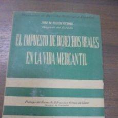 Libros de segunda mano: EL IMPUESTO DE DERECHOS REALES EN LA VIDA MERCANTIL. JOSE Mª TEJERA VICTORY. 1956.. Lote 115177359