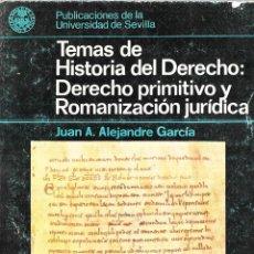 Libros de segunda mano: TEMAS DE HISTORIA DEL DERECHO : DERECHO PRIMITIVO Y ROMANIZACION JURIDICA. J. ANTONIO ALEJANDRE.1977. Lote 116524223