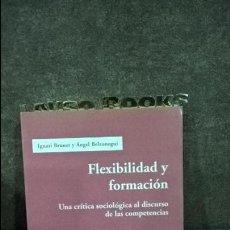 Libros de segunda mano: FLEXIBILIDAD Y FORMACIÓN: UNA CRÍTICA SOCIOLÓGICA AL DISCURSO DE LAS COMPENTENCIAS. IGNASI BRUNET; Á. Lote 117897463