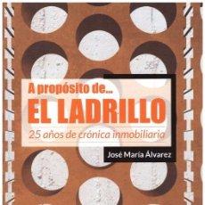 Libros de segunda mano: A PROPÓSITO DE... EL LADRILLO. 25 AÑOS DE CRÓNICA INMOBILIARIA. Lote 117901686