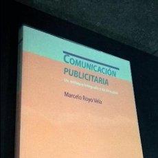Libros de segunda mano: COMUNICACION PUBLICITARIA: UN ENFOQUE INTEGRADO Y DE DIRECCION. MARCELO ROYO VELA. MINERVA 2002.. Lote 117913679