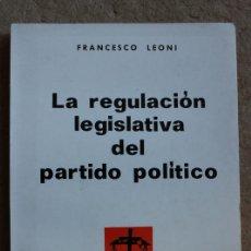Libros de segunda mano: LA REGULACIÓN LEGISLATIVA DEL PARTIDO POLÍTICO. LEONI (FRANCISCO) MADRID, EDITORA NACIONAL, 1969.. Lote 118435667