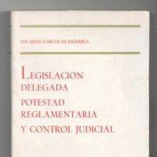Libros de segunda mano: LEGISLACIÓN DELEGADA, POTESTAD REGLAMENTARIA Y CONTROL JUDICIAL, EDUARDO GARCÍA DE ENTERRÍA. Lote 118768534