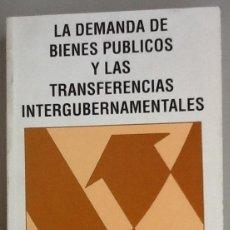 Libros de segunda mano: LA DEMANDA DE BIENES PÚBLICOS Y LAS TRANSFERENCIAS INTERGUBERNAMENTALES. Lote 118893055