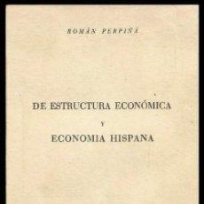 Libros de segunda mano: DE ESTRUCTURA ECONÓMICA Y ECONOMIA HISPANA. ROMAN PERPIÑA 1952. KEYNES.. Lote 119598011