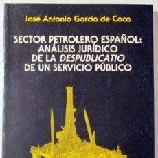 Libros de segunda mano: GARCÍA DE COCA, JOSÉ A. - SECTOR PETROLERO ESPAÑOL: ANÁLISIS JURÍDICO DE LA DESPUBLICATIO DE UN SERV. Lote 120886191