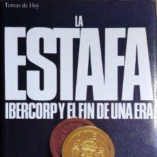 Libros de segunda mano: LA GRAN ESTAFA : IBERCORP Y EL FIN DE UNA ERA / JESÚS CACHO , CASIMIRO GARCÍA-ABADILLO . Lote 121169903