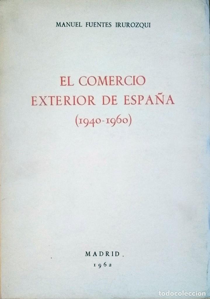 Libros de segunda mano: EL COMERCIO EXTERIOR DE ESPAÑA (1940-1960) / MANUEL FUENTES IRUROZQUI. MADRID : DIANA, 1962. CARTA - Foto 2 - 121290239