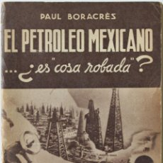 Libros de segunda mano: EL PETROLEO MEXICANO... ¿ES COSA ROBADA? - BORACRÈS, PAUL. - PARÍS, 1939.. Lote 123166406