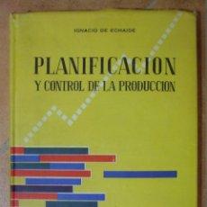 Libros de segunda mano: PLANIFICACION Y CONTROL DE LA PRODUCCION IGNACIO DE ECHAIDE 197P 580G. Lote 124708615