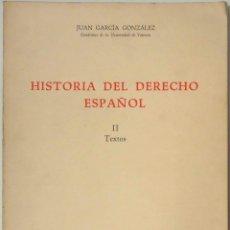 Libros de segunda mano: JUAN GARCÍA GONZÁLEZ - HISTORIA DEL DERECHO ESPAÑOL II TEXTOS. VALENCIA, 1997.. Lote 124927679