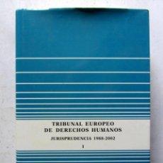 Libros de segunda mano: TRIBUNAL EUROPEO DE DERECHOS HUMANOS. JURISPRUDENCIA 1988-2002. TOMO I. EDITADO PPOR CORTES GENERALE. Lote 126068643