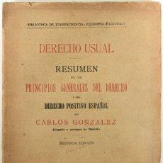 Libros de segunda mano: DERECHO USUAL. RESUMEN DE LOS PRINCIPIOS GENERALES DEL DERECHO Y DEL DERECHO POSITIVO ESPAÑOL. - GON. Lote 123196888