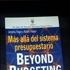 Libros de segunda mano: MAS ALLA DEL SISTEMA PRESUPUESTARIO. BEYOND BUDGETING. JEREMY HOPE Y ROBIN FRASER. COMO LOS DIRECTIV. Lote 126544375