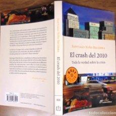 Libros de segunda mano: L CRASH DEL 2010 TODA LA VERDAD SOBRE LA CRISIS SANTIAGO NIÑO BECERRA LOS LIBROS DEL LINCE . Lote 126753419